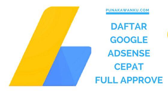 Cara Daftar Google Adsense Cepat Diterima Full Approve