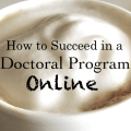 How to Succeed in an Online Doctoral Program