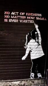 Acts of Kindness - No act of kindness is wasted BANKSY