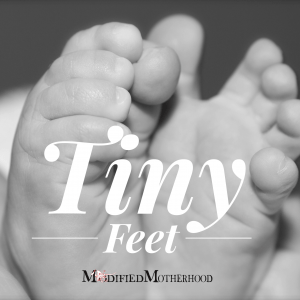 tiny feet modified motherhood