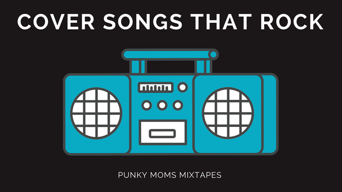 Stream Cover Songs That Rock for free on our Punky Moms Spotify station. Featuring The Lemonheads, Nine Inch Nails, Ryan Adams and so much more.