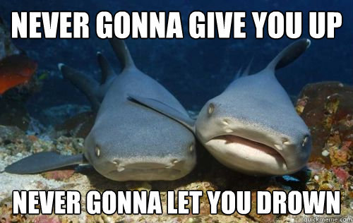Never gonna let you drown, fish pun