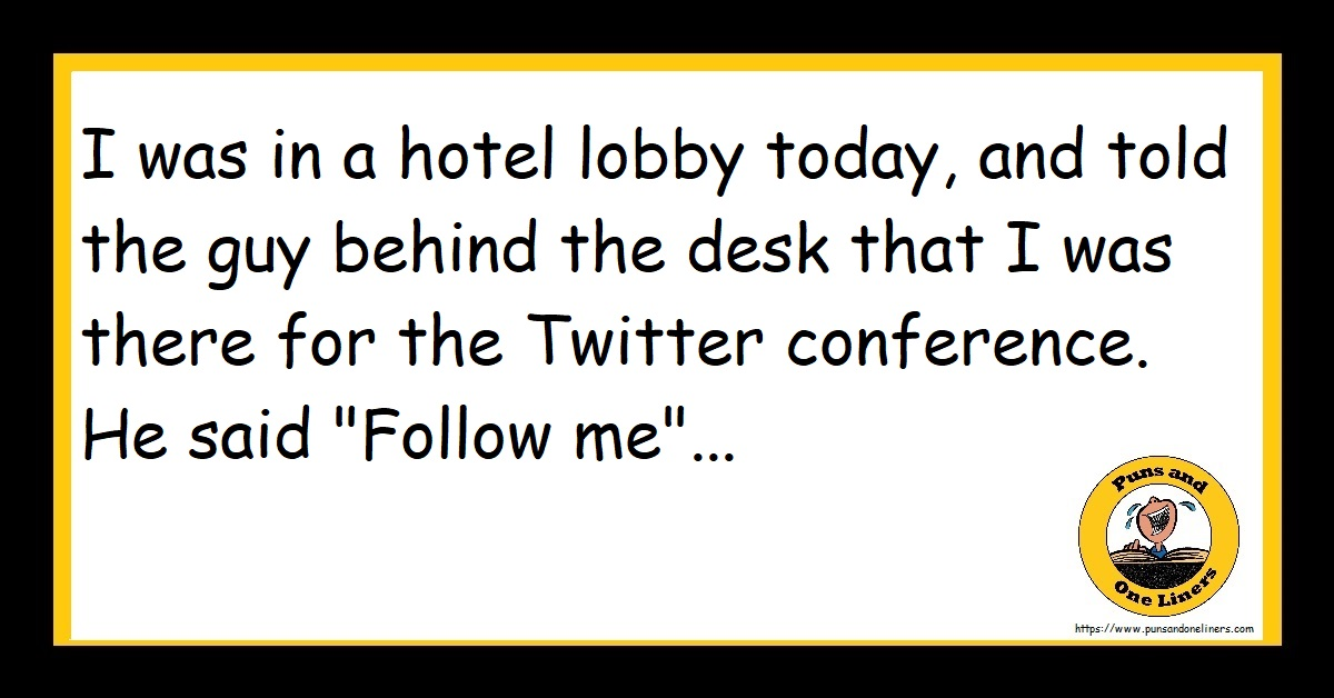 "I was in a hotel lobby today, and told the guy behind the desk that I was there for the Twitter conference. He said ""Follow me""..."