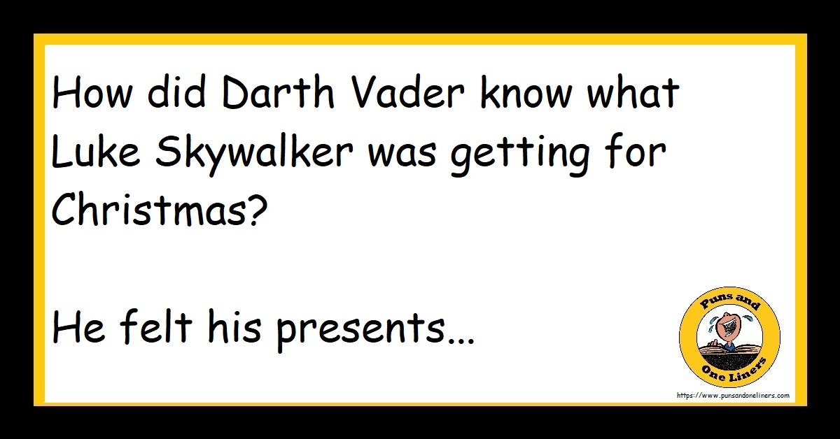 How did Darth Vader know what Luke Skywalker was getting for Christmas? He felt his presents...