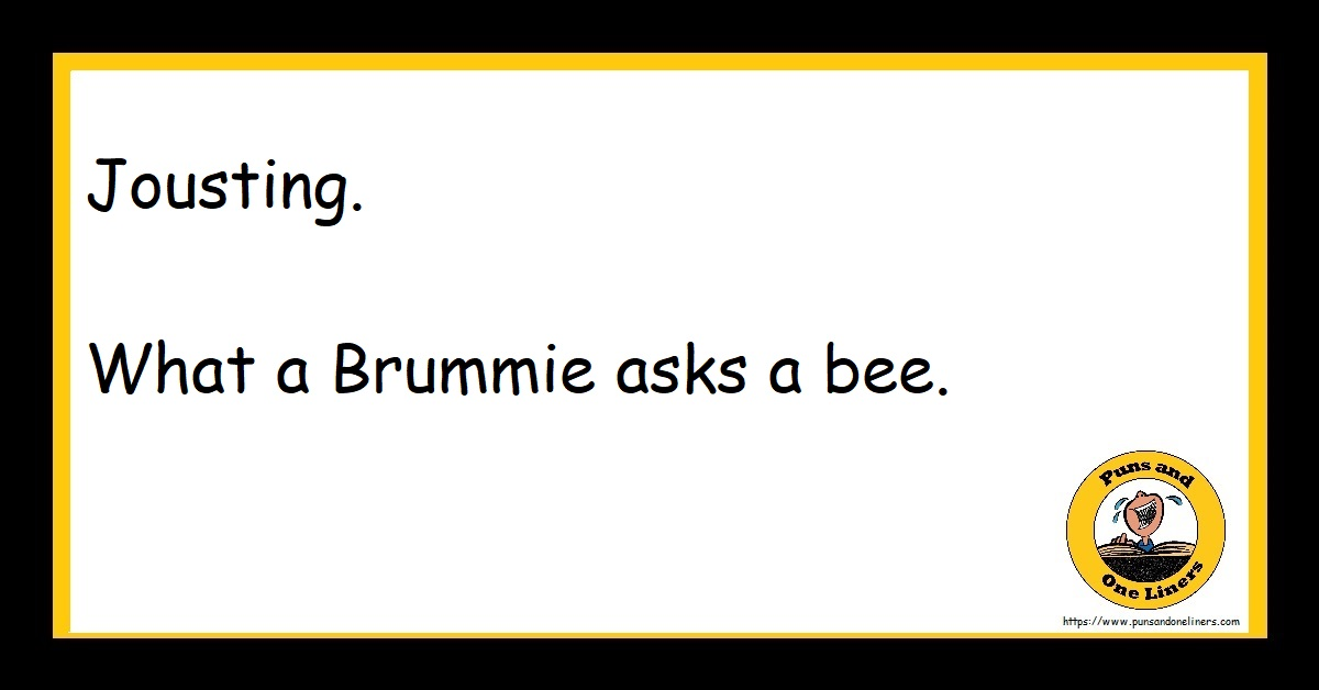 Jousting. What a Brummie asks a bee.