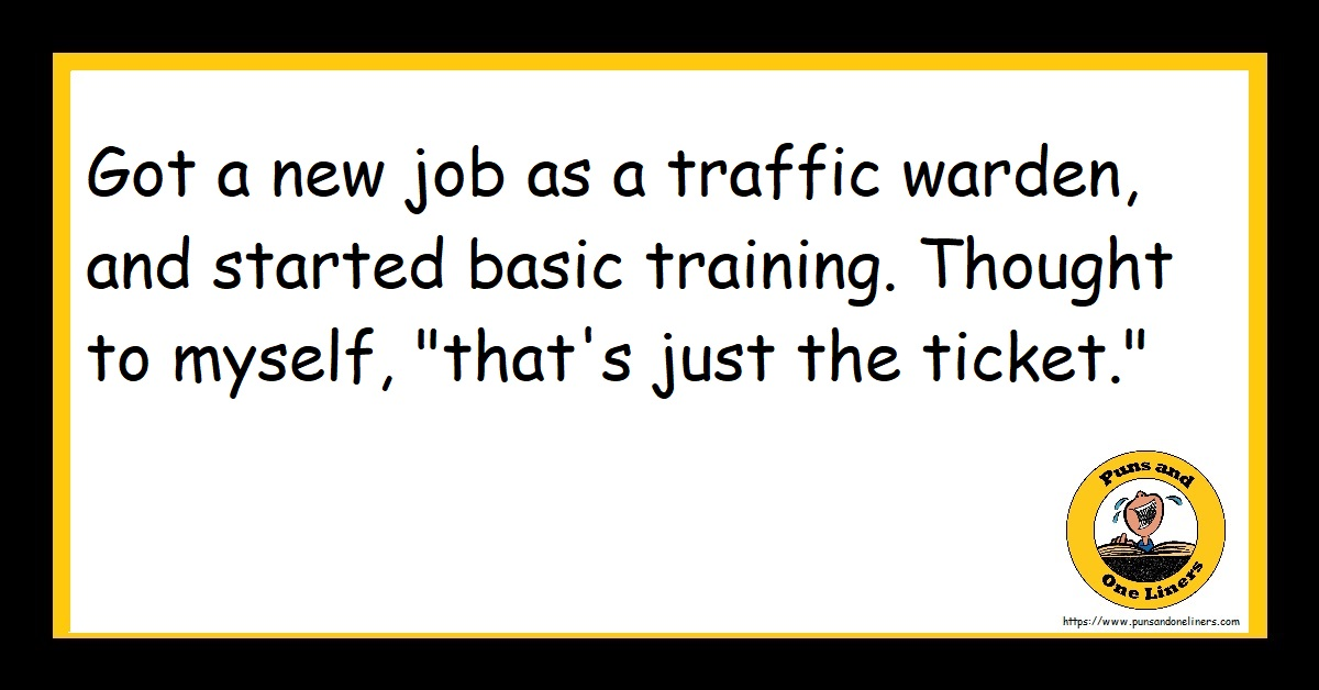 """Got a new job as a traffic warden, and started basic training. Thought to myself, """"that's just the ticket."""""""