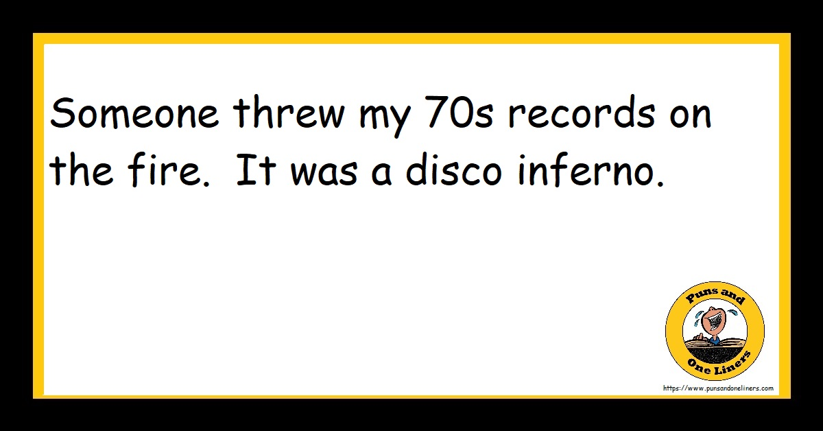 Someone threw my 70s records on the fire. It was a disco inferno.