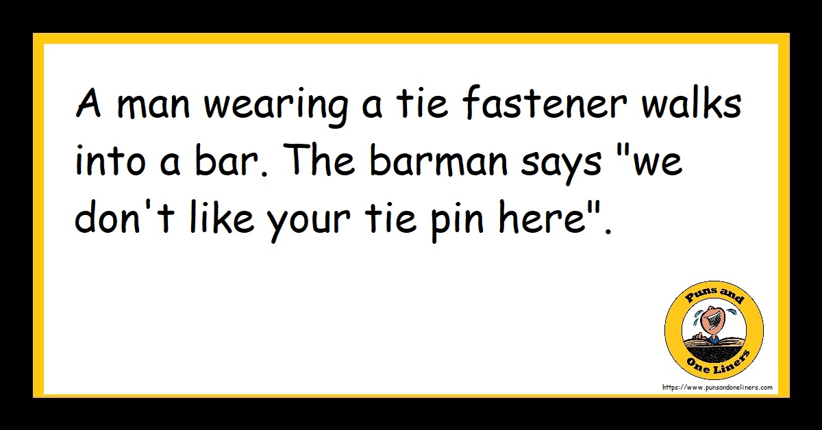 """A man wearing a tie fastener walks into a bar. The barman says """"we don't like your tie pin here""""."""