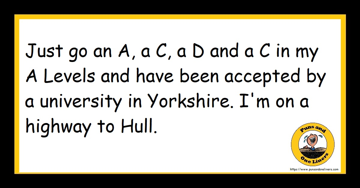 Just go an A, a C, a D and a C in my A Levels and have been accepted by a university in Yorkshire. I'm on a highway to Hull.