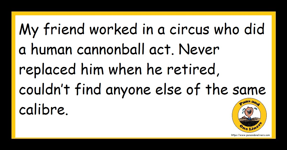 My friend worked in a circus who did a human cannonball act. Never replaced him when he retired, couldn't find anyone else of the same calibre.