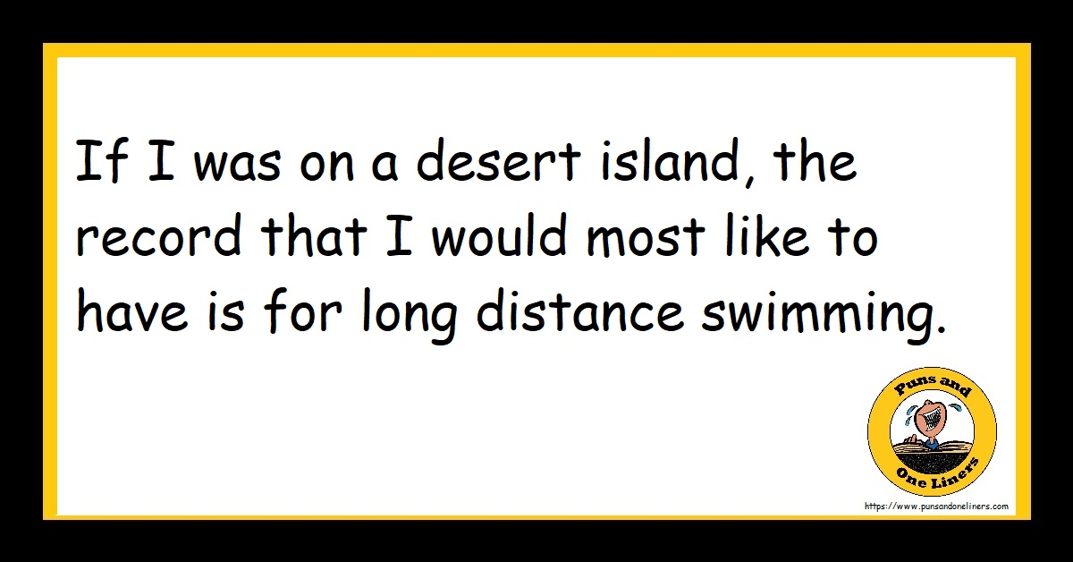 If I was on a desert island, the record that I would most like to have is for long distance swimming.