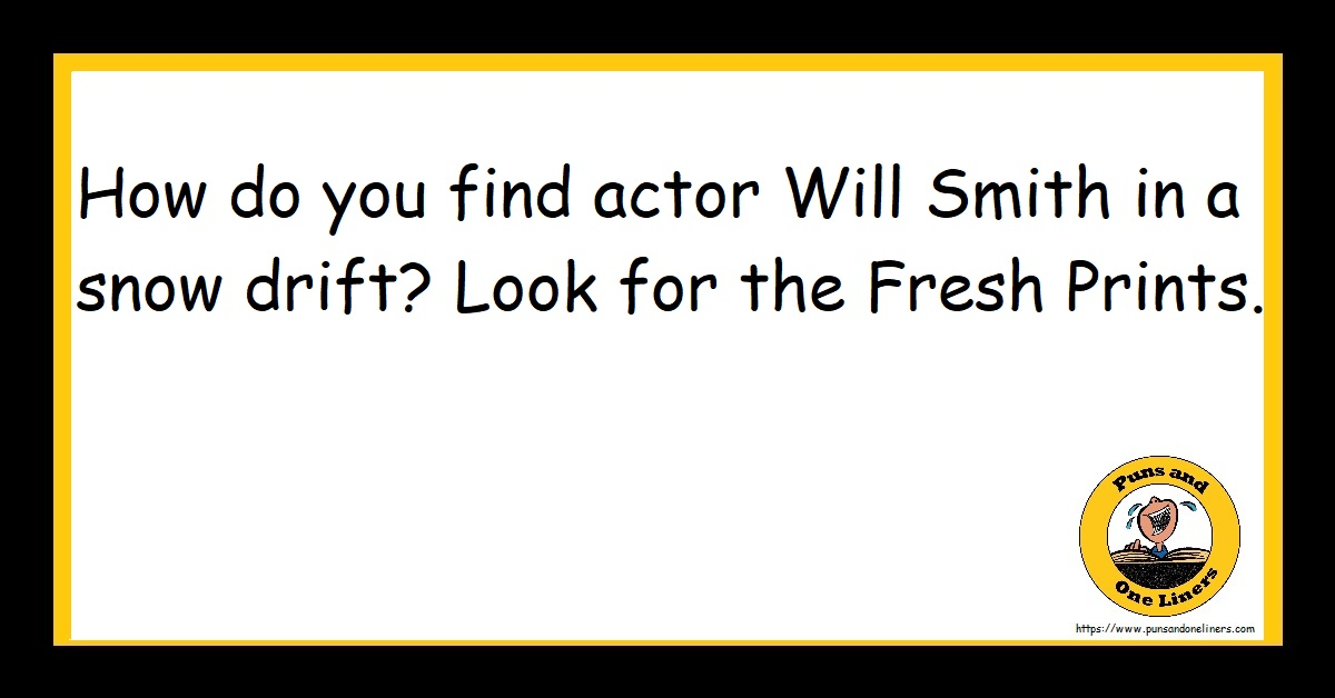 How do you find actor Will Smith in a snow drift? Look for the Fresh Prints.