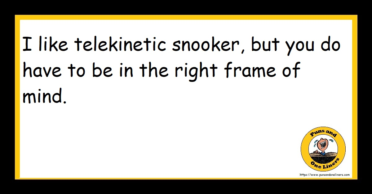 I like telekinetic snooker, but you do have to be in the right frame of mind.