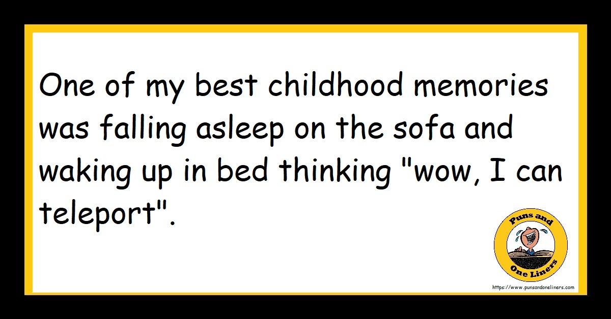 """One of my best childhood memories was falling asleep on the sofa and waking up in bed thinking """"wow, I can teleport""""."""