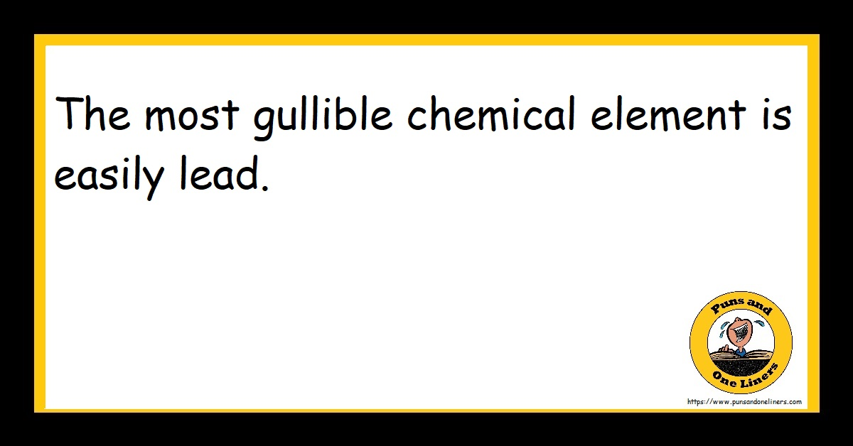 The most gullible chemical element is easily lead.