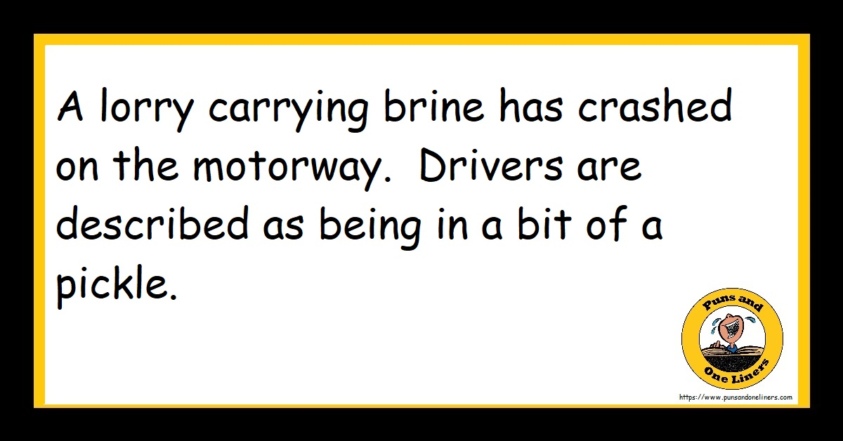 A lorry carrying brine has crashed on the motorway. Drivers are described as being in a bit of a pickle.