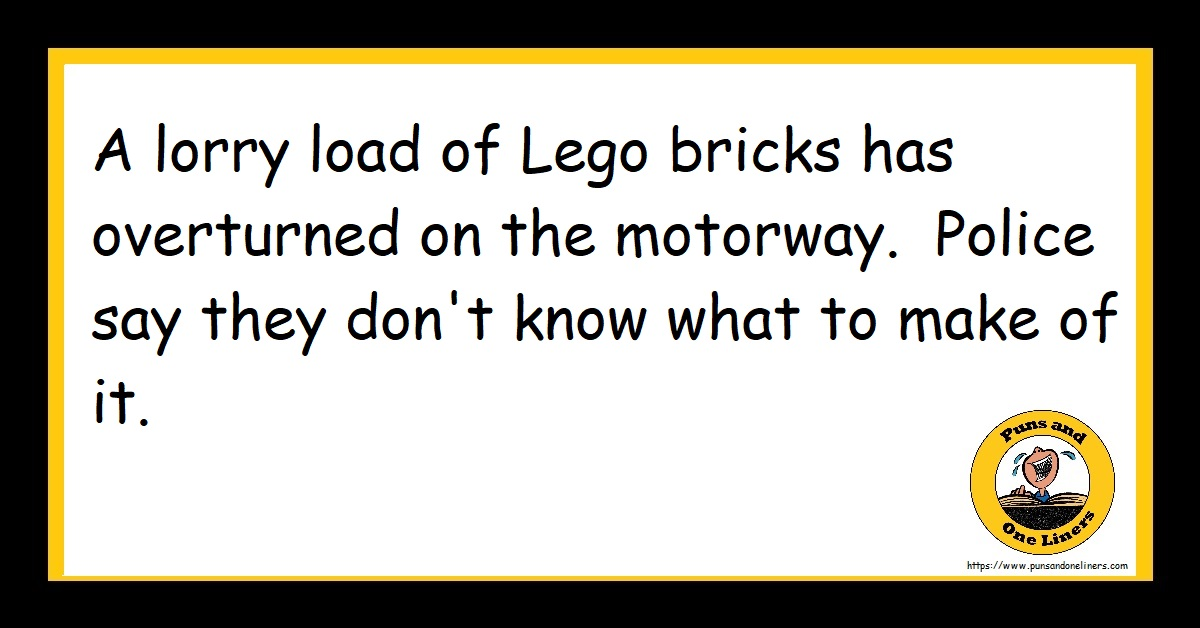 A lorry load of Lego bricks has overturned on the motorway. Police say they don't know what to make of it.