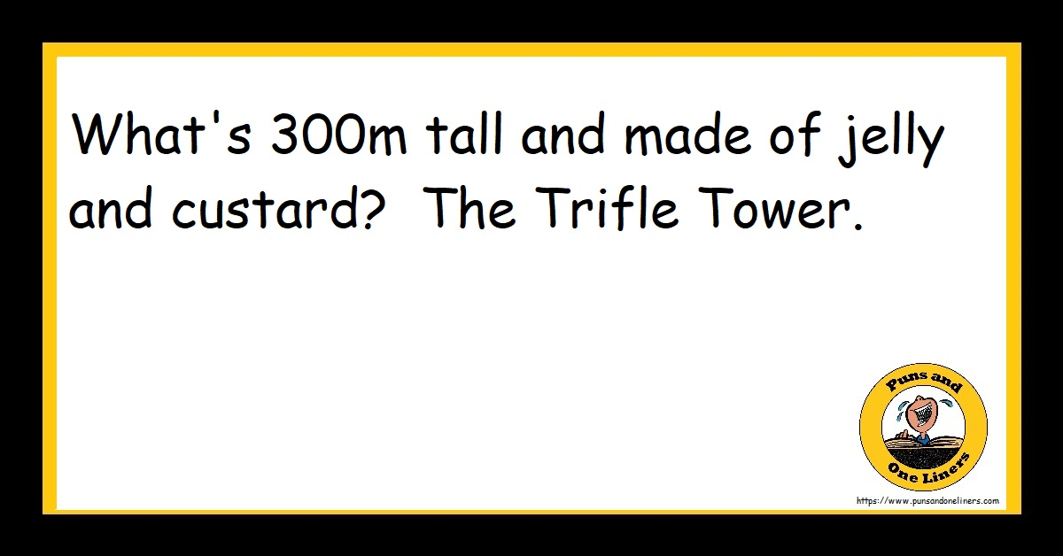 What's 300m tall and made of jelly and custard? The Trifle Tower.