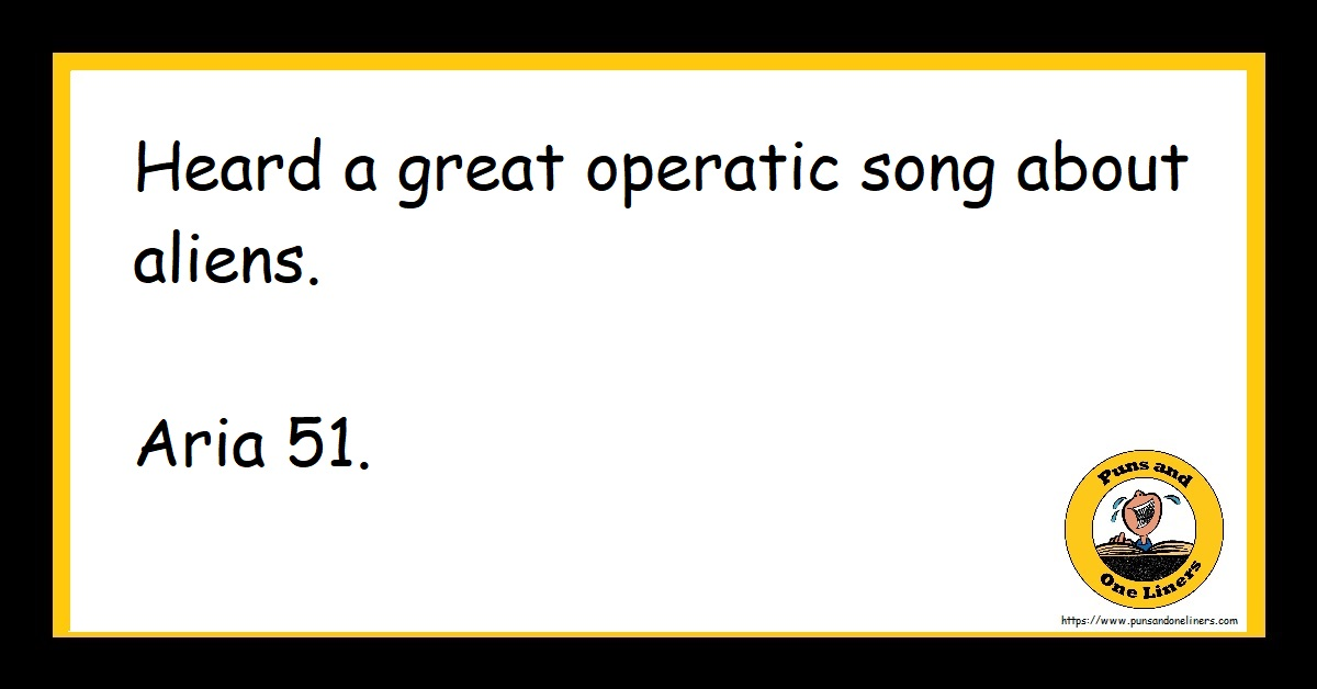 Heard a great operatic song about aliens. Aria 51.