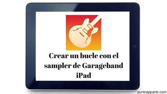 portada Crear un bucle con el sampler de Garageband ipad