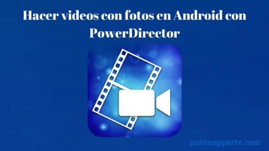 portada post Hacer videos con fotos en Android con PowerDirector