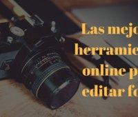 Las mejores herramientas online para editar fotos con gran calidad