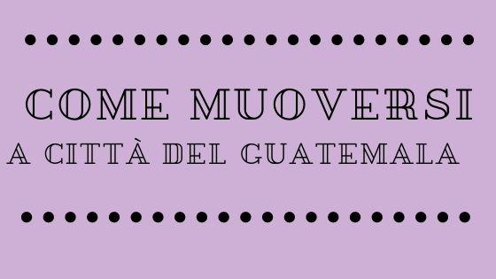 Come muoversi a Città del Guatemala, scritta titolo articolo