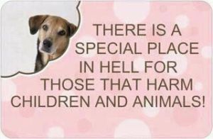 Special place in hell for those who harm children and animals