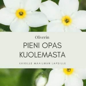 oliverin-pieni-opas-kuolemasta-kaikille-maailman-lapsille-marjaana-kaakinen