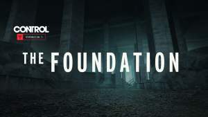 CONTROL The Foundation PC Free Download