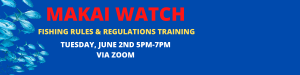MAKAI WATCH FISHING RULES & REGULATIONS TRAINING – REGISTER HERE