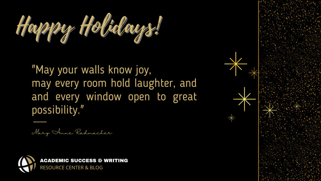 "Happy Holidays! ""May your walls know joy, may every room hold laughter, and every window open to great possibility"" (Mary Anne Radmacher). Purdue Global Academic Success and Writing Resource Center and Blog"