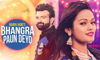Bhangra Paun Deyo - Navraj Hans - Full HD Video Song