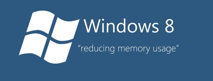 Windows 8 - Reduce memory usage