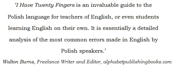 I Have Twenty Fingers: ...and 159 other common Polish-English Errors, by Matt Purland - quote 1