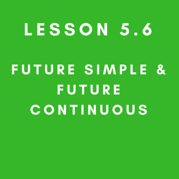 Lesson 5.6 Future Simple and Future Continuous
