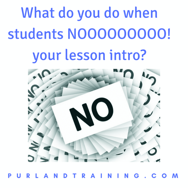 What do you do when students NOOOOOOOOO! your lesson intro?