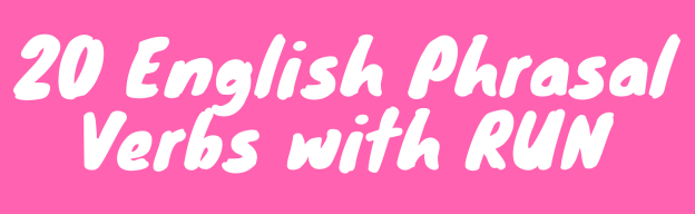20 English Phrasal Verbs with RUN (Infographic)