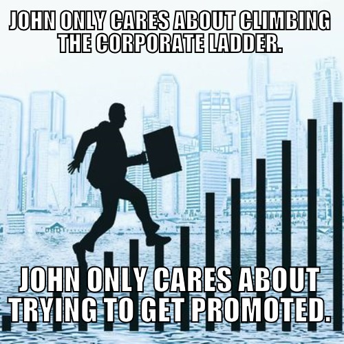 To climb the corporate ladder = To be focused on gaining promotion within a company