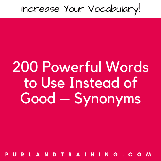 200 Powerful Words to Use Instead of Good - Synonyms