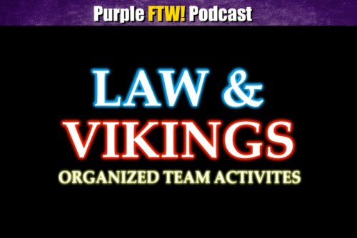 Purple FTW! Podcast: Law & Vikings Organized Team Activities (ep. 374) - Minnesota Vikings - 1500 ESPN