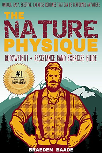 The Nature Physique: Bodyweight + Resistance Band Exercise Guide: (The #1 Guide on How to Look Great Without a Gym)