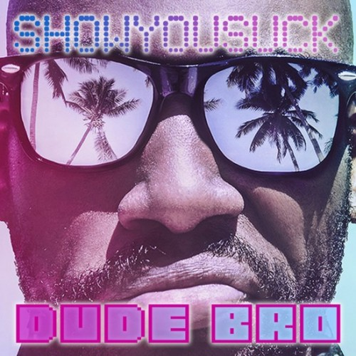 ShowYouSuck Dude Bro Cover