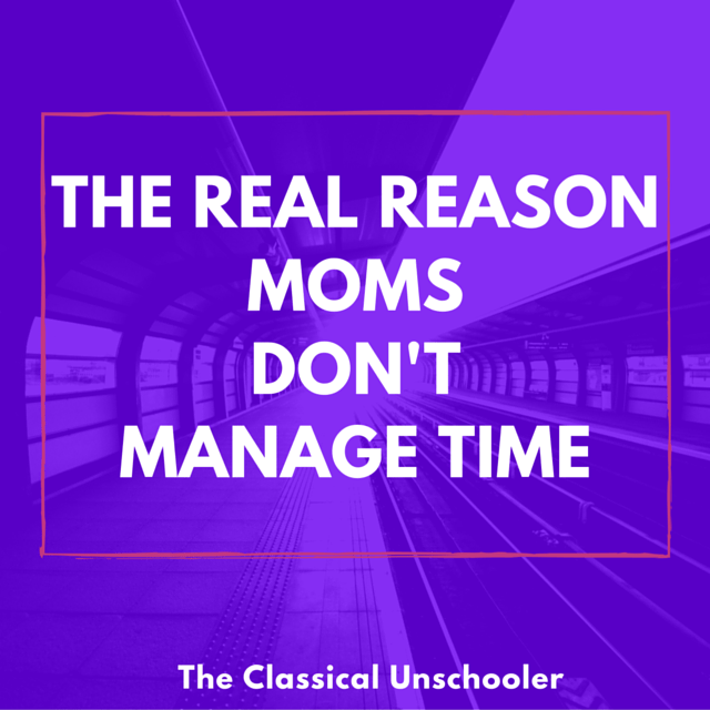 the real reason moms don't manage time well