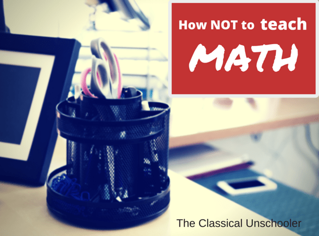 How not to teach math - the Classical Unschooler