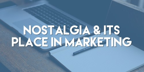 Nostalgia & Its Place in Marketing