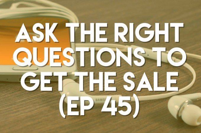 Ask the Right Questions to Get the Sale