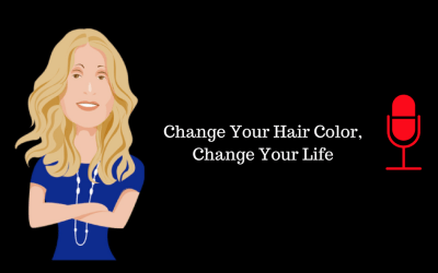 067: Change Your Hair Color, Change Your Life (Republished)
