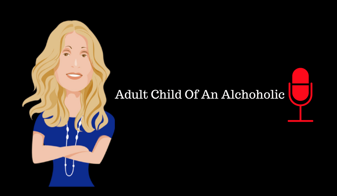 025: Adult Child Of An Alcoholic