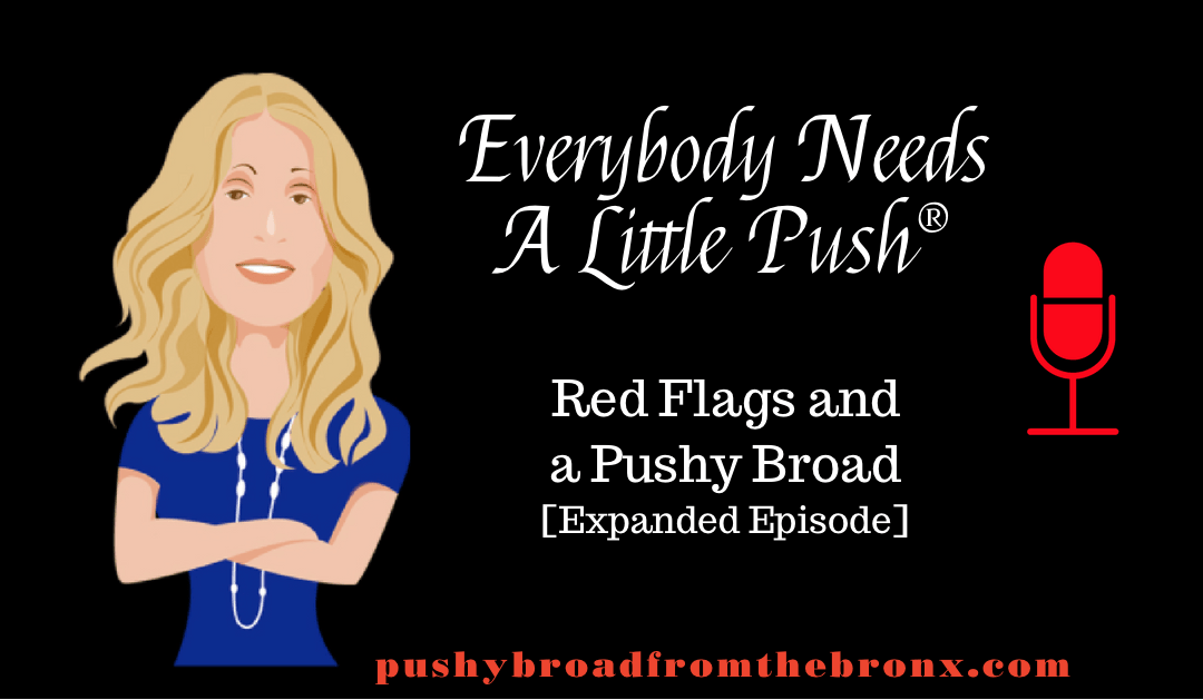 Red Flags and a Pushy Broad